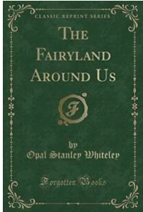the Fairyland Around Us by Opal Whiteley